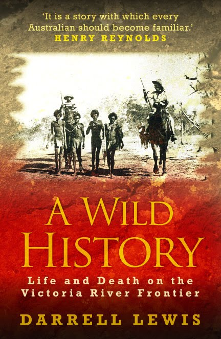 Image of Book Cover - A Wild History - Life and Death on the Victoria River Frontier by Darrell Lewis