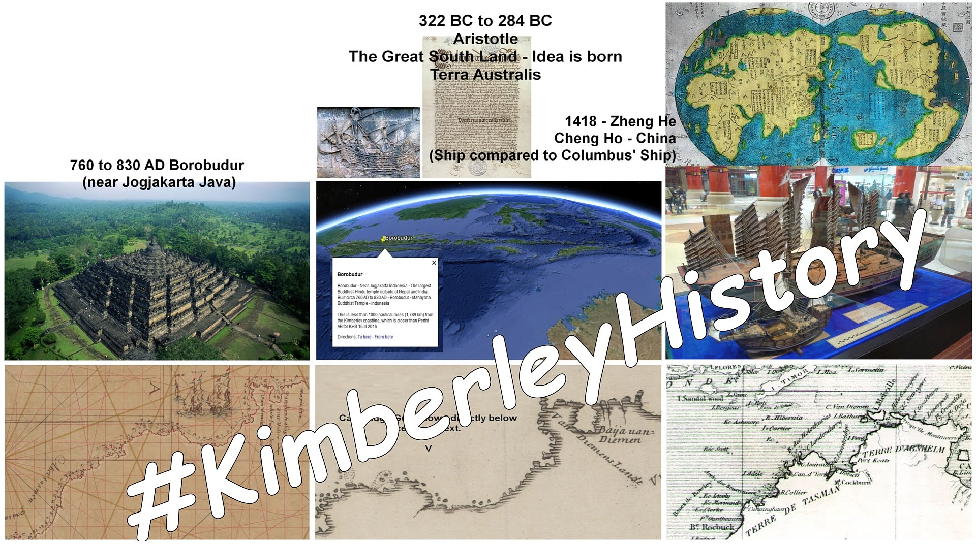 Images of some very early possible Kimberley History - Borobudur Indonesia built circa 760-830 AD - Cheng Ho China circa 1418 - Tasman - 1st to chart the Kimberley Coast 1644 - Montage by AB for KHS 30 III 2017